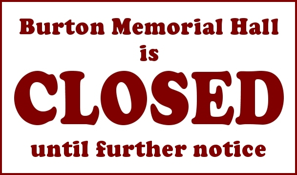 Burton Memorial Hall is closed until further notice